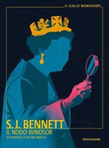 Book Cover: Il nodo Windsor. Sua Maestà la regina indaga di S.J. Bennett - SEGNALAZIONE