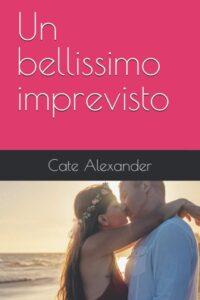 Book Cover: Un bellissimo imprevisto di Cate Alexander - RECENSIONE