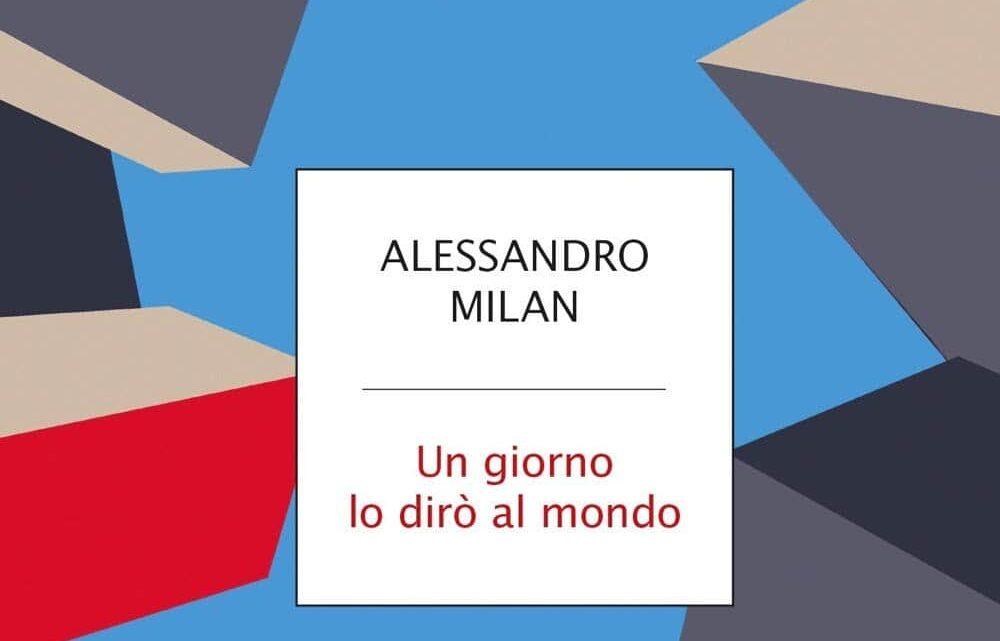 Un giorno lo dirò al mondo di Alessandro Milan – RECENSIONE