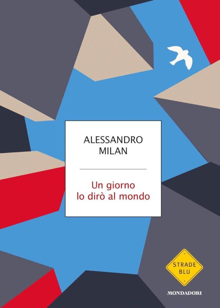 Book Cover: Un giorno lo dirò al mondo di Alessandro Milan - RECENSIONE