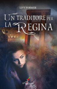 Book Cover: Un traditore per la regina di Livy Former - ANTEPRIMA