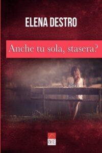 Book Cover: Anche tu sola, stasera? di Elena Destro - RECENSIONE