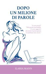 Book Cover: Dopo un milione di parole di Ilaria Mann - COVER REVEAL