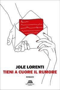 Book Cover: Tieni a cuore il rumore di Jole Lorenti - SEGNALAZIONE