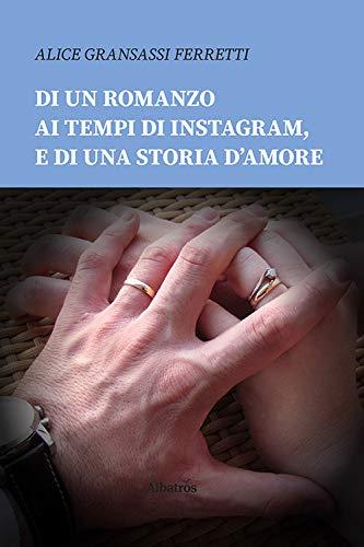 Di un romanzo ai tempi di Instagram, e di una storia d'amore di Alice Gransassi Ferretti – RECENSIONE