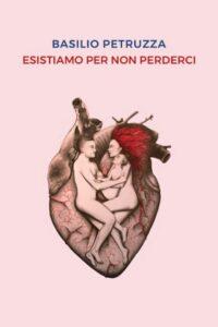 Book Cover: Esistiamo per non perderci di Basilio Petruzza - SEGNALAZIONE