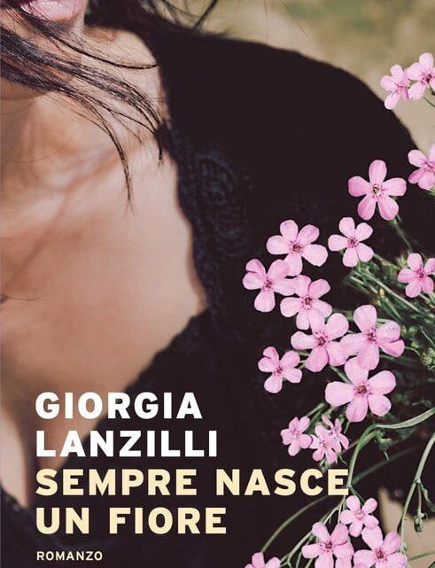 Sempre nasce un fiore di Giorgia Lanzilli – SEGNALAZIONE