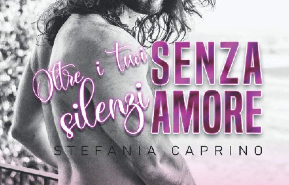 Senza amore: Oltre i tuoi silenzi di Stefania Caprino – RECENSIONE