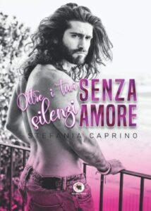 Book Cover: Senza amore: Oltre i tuoi silenzi di Stefania Caprino - RECENSIONE