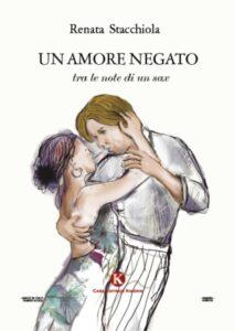 Book Cover: Un amore negato tra le note di un sax di Renata Stacchiola - SEGNALAZIONE