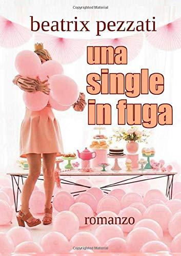 Book Cover: Una single in fuga di Beatrix Pezzati - RECENSIONE