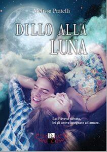 Book Cover: Dillo alla luna di Melissa Pratelli - RECENSIONE