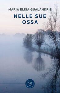 Book Cover: Nelle sue ossa di Maria Elisa Gualandris - RECENSIONE