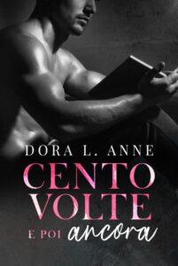 Book Cover: Cento volte e poi ancora di Dora L. Anne - COVER REVEAL