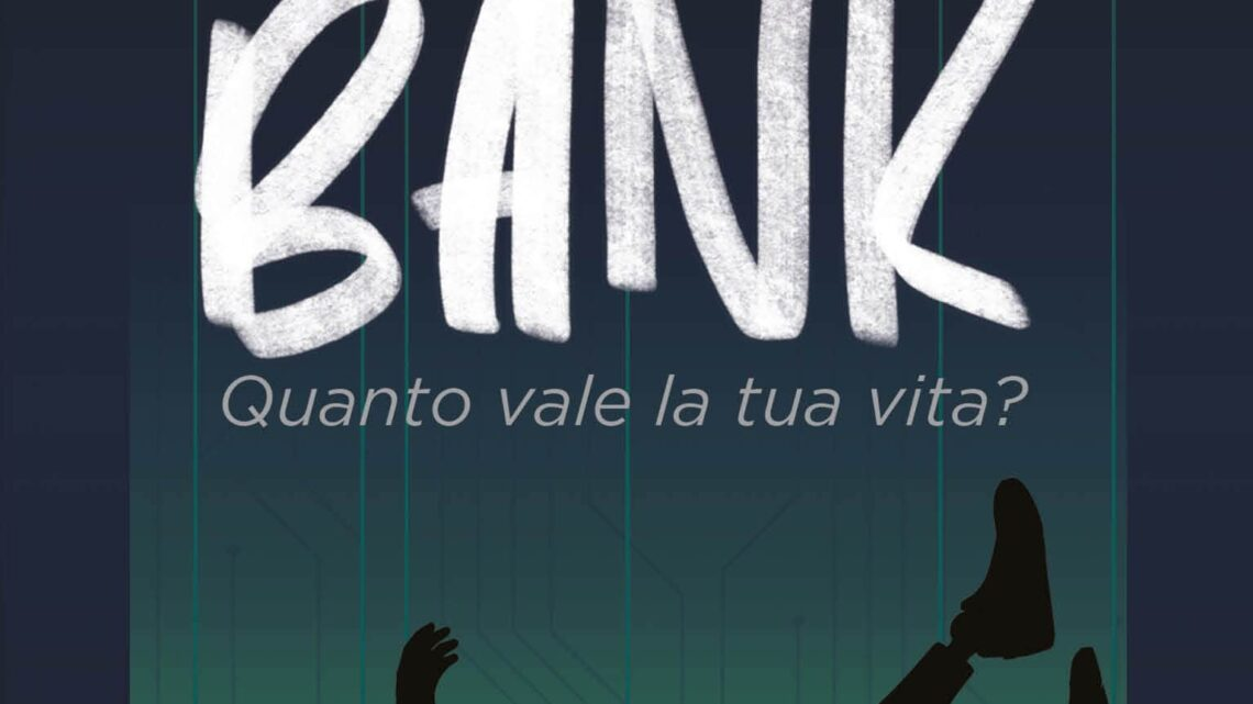 Invisible Bank: Quanto vale la tua vita? di Antonio Gesuele – SEGNALAZIONE