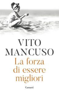 Book Cover: La forza di essere migliore di Vito Mancuso - RECENSIONE