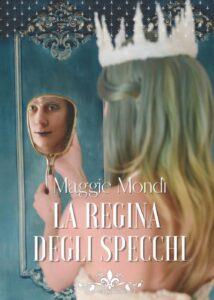 Book Cover: La regina degli specchi di Maggie Mondì - Review Tour - RECENSIONE