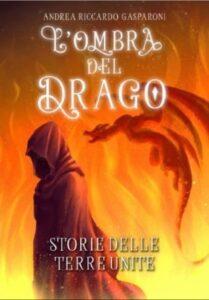Book Cover: Storia delle terre unite. L'ombra del drago di Andrea Riccardo Gasparoni - COVER REVEAL