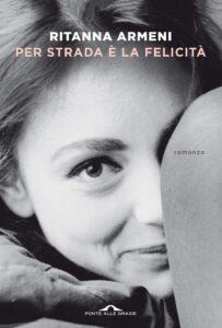 Book Cover: Per strada è la felicità di Ritanna Armeni - SEGNALAZIONE