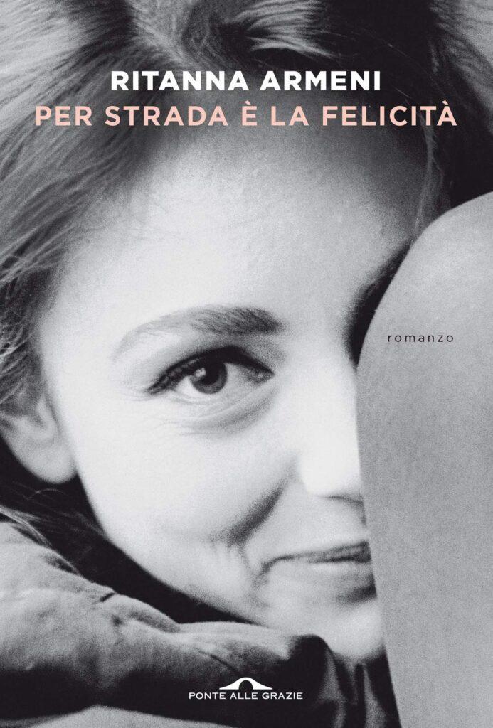 Book Cover: Per strada è la felicità di Ritanna Armeni - RECENSIONE