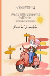 Book Cover: Diego alla scoperta dell'arte: Vacanze romane di Naomi Bettinelli - RECENSIONE