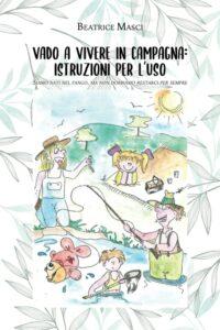 Book Cover: Vado a vivere in campagna: istruzioni per l'uso di Beatrice Masci - SEGNALAZIONE
