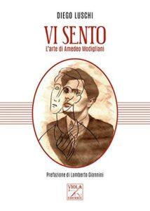 Book Cover: Vi sento. L'arte di Amedeo Modigliani di Diego Luschi - RECENSIONE