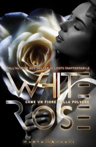 Book Cover: Whiterose – Come un fiore nella polvere di Marta Arvati - ANTEPRIMA