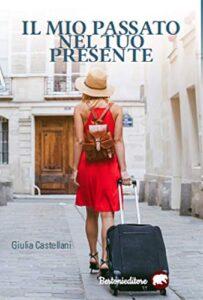 Book Cover: Il mio passato nel tuo presente di Giulia Castellani - RECENSIONE