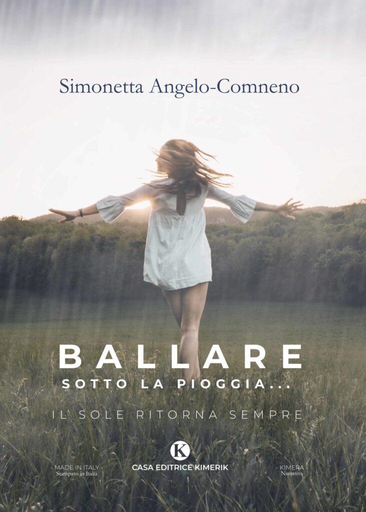 Book Cover: Ballare sotto la pioggia... Il sole ritorna sempre di Simonetta Angelo-Comneno - RECENSIONE