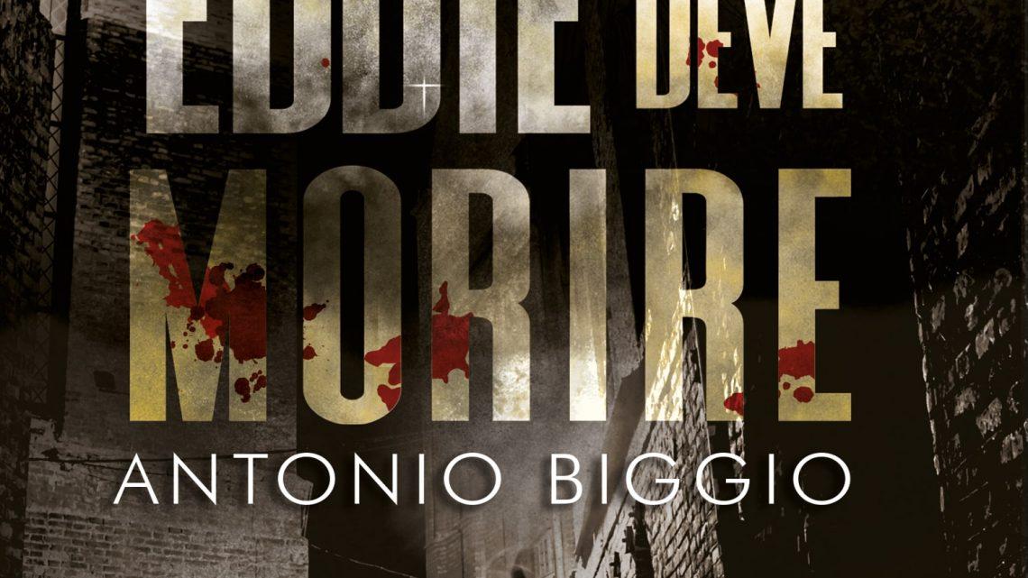 Eddie deve morire di Antonio Biggio – SEGNALAZIONE