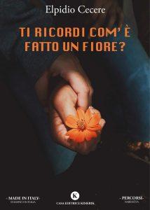 Book Cover: Ti ricordi com'è fatto un fiore? di Elpidio Cecere - SEGNALAZIONE