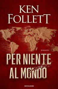 Book Cover: Per niente al mondo di Ken Follett - ANTEPRIMA