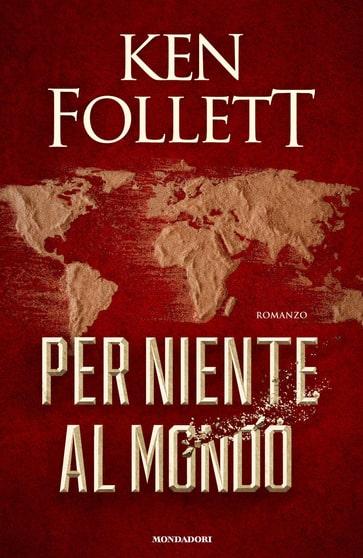 Per niente al mondo di Ken Follett – ANTEPRIMA