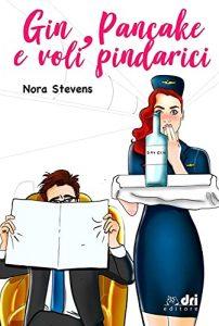 Book Cover: Gin, Pancake e voli pindarici di Nora Stevens - Review Party - RECENSIONE