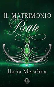 Book Cover: Il matrimonio reale di Ilaria Merafina - Review Party - RECENSIONE