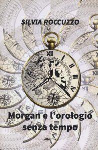 Book Cover: Morgan e l'orologio senza tempo di Silvia Roccuzzo -RECENSIONE