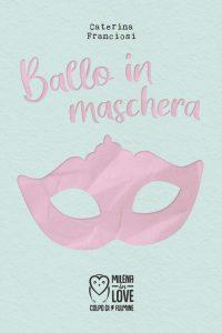 Book Cover: Ballo in maschera di Caterina Franciosi - RECENSIONE