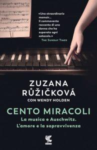 Book Cover: Cento miracoli. La musica e Auschwitz. L'amore e la sopravvivenza di Zuzana Ruzickova e Wendy Holden - SEGNALAZIONE