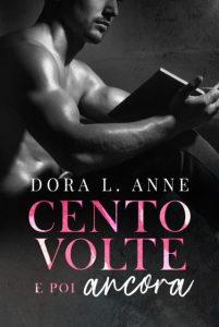 Book Cover: Cento volte e poi ancora di Dora L. Anne - RECENSIONE