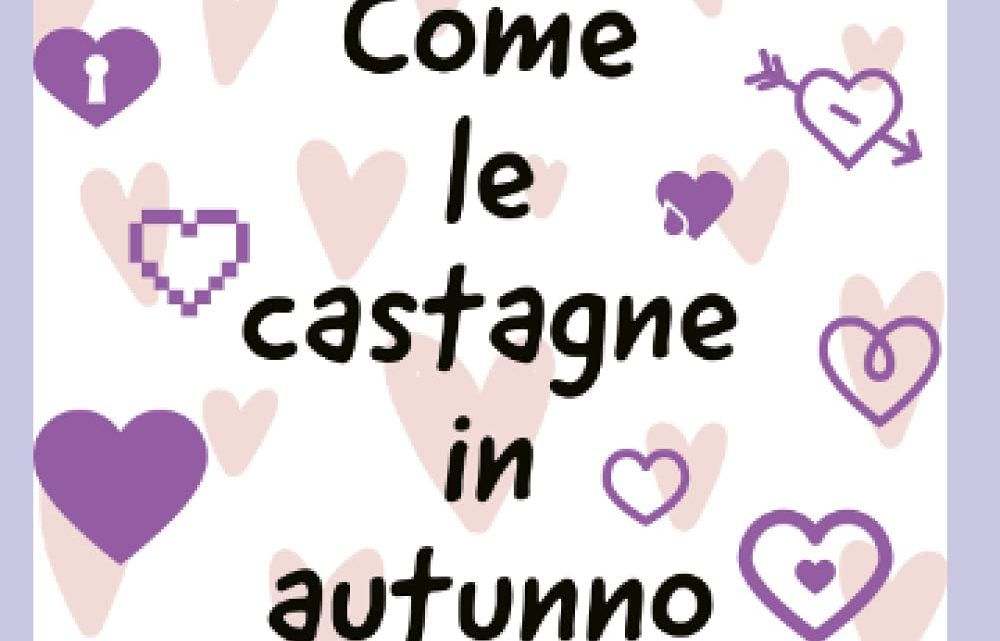 Come la castagne in autunno di Sonia Puccianti – SEGNALAZIONE