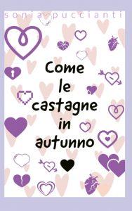 Book Cover: Come la castagne in autunno di Sonia Puccianti - SEGNALAZIONE