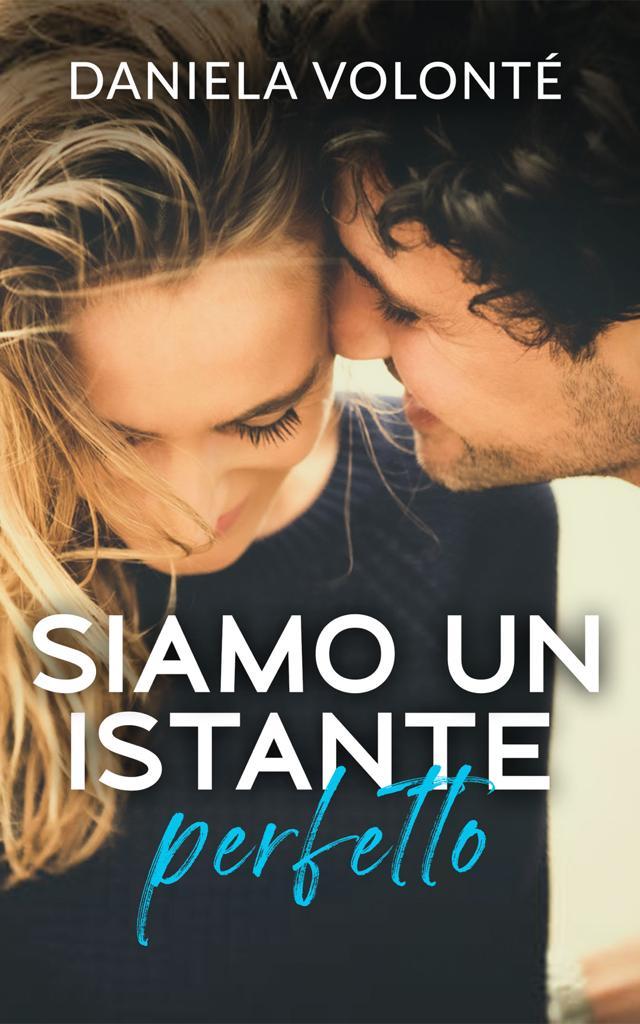 Book Cover: Siamo un istante perfetto di Daniela Volontè - COVER REVEAL