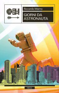 Book Cover: Giorni da astronauta di Riccardo Marra - SEGNALAZIONE