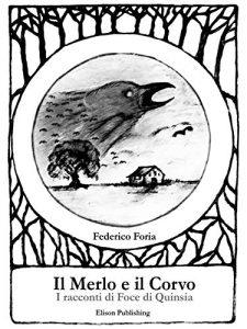 Book Cover: Il merlo e il corvo: I racconti di Foce di Quinsia di Federico Foria - RECENSIONE