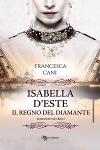 Book Cover: Isabelle d'Este: il regno del diamante di Francesca Cani - SEGNALAZIONE