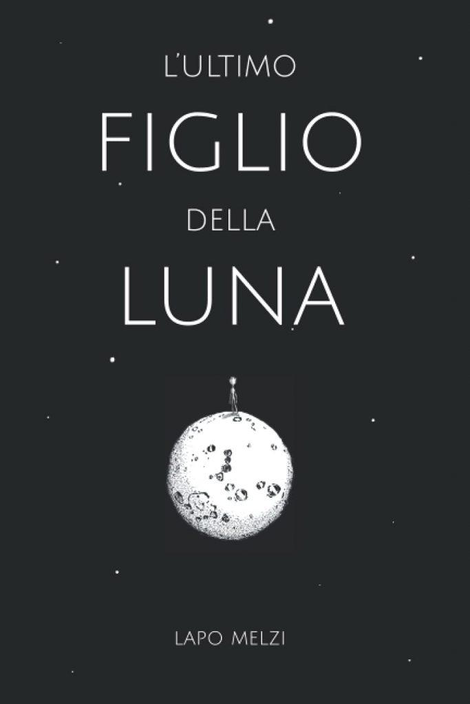 Book Cover: L'ultimo figlio della Luna di Lapo Melzi - RECENSIONE