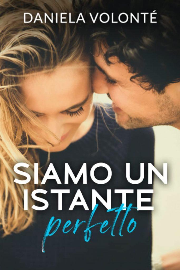 Book Cover: Siamo un istante perfetto di Daniela Volontè - Review Party - RECENSIONE