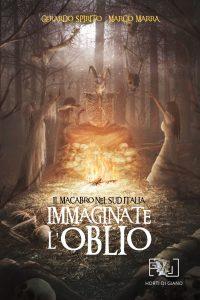 Book Cover: Immaginate l'oblio - Il macabro nel sud Italia di Marco Marra e Gerardo Spirito - ANTEPRIMA