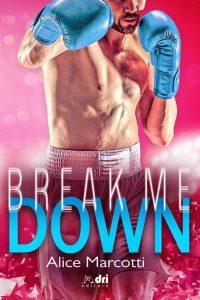 Book Cover: Break me down di Alice Marcotti - COVER REVEAL
